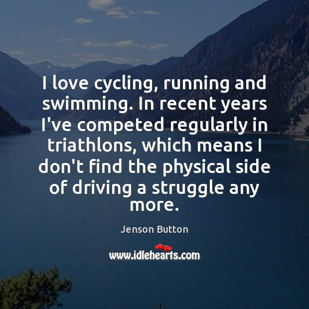 I love cycling, running and swimming. In recent years I've competed regularly Jenson Button Picture Quote