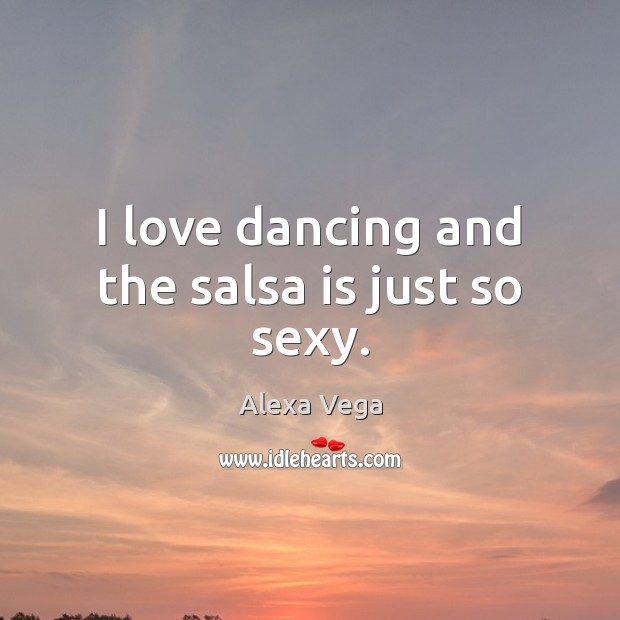 Image, I love dancing and the salsa is just so sexy.