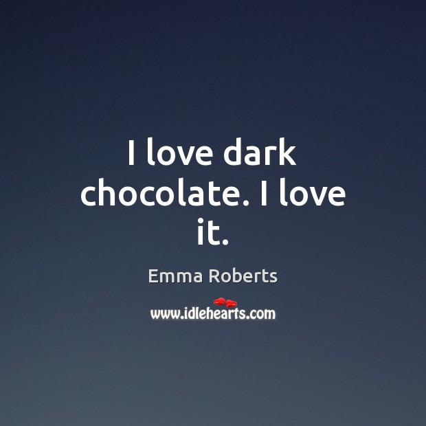 I love dark chocolate. I love it. Emma Roberts Picture Quote