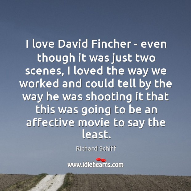 I love David Fincher – even though it was just two scenes, Richard Schiff Picture Quote