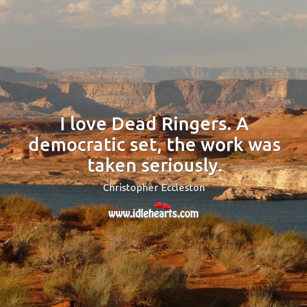 I love dead ringers. A democratic set, the work was taken seriously. Image