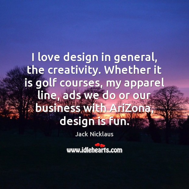 Image, I love design in general, the creativity. Whether it is golf courses,