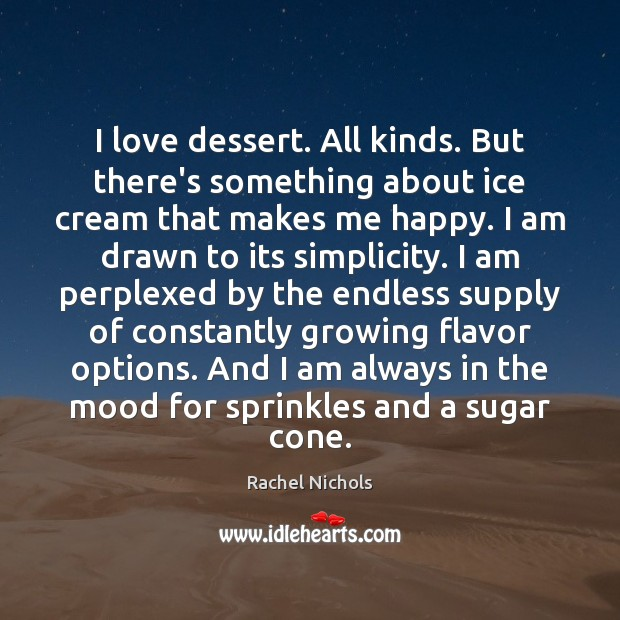 I love dessert. All kinds. But there's something about ice cream that Image