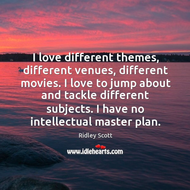 I love different themes, different venues, different movies. I love to jump Ridley Scott Picture Quote