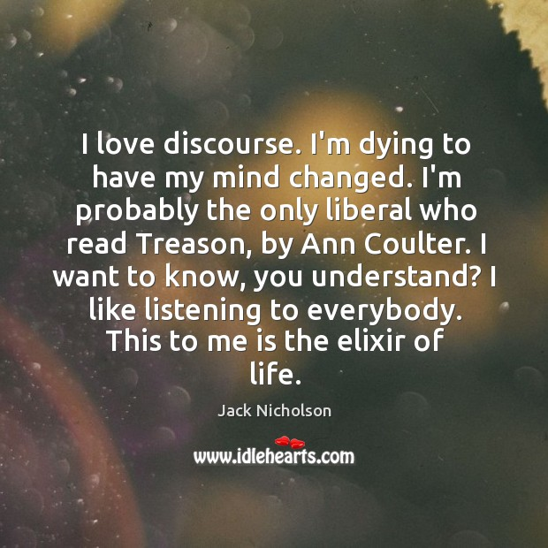 I love discourse. I'm dying to have my mind changed. I'm probably Image