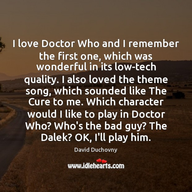 I love Doctor Who and I remember the first one, which was David Duchovny Picture Quote