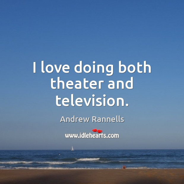 I love doing both theater and television. Andrew Rannells Picture Quote