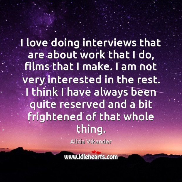 Image, I love doing interviews that are about work that I do, films