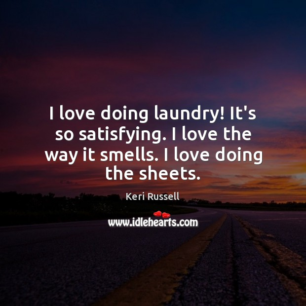 I love doing laundry! It's so satisfying. I love the way it Image