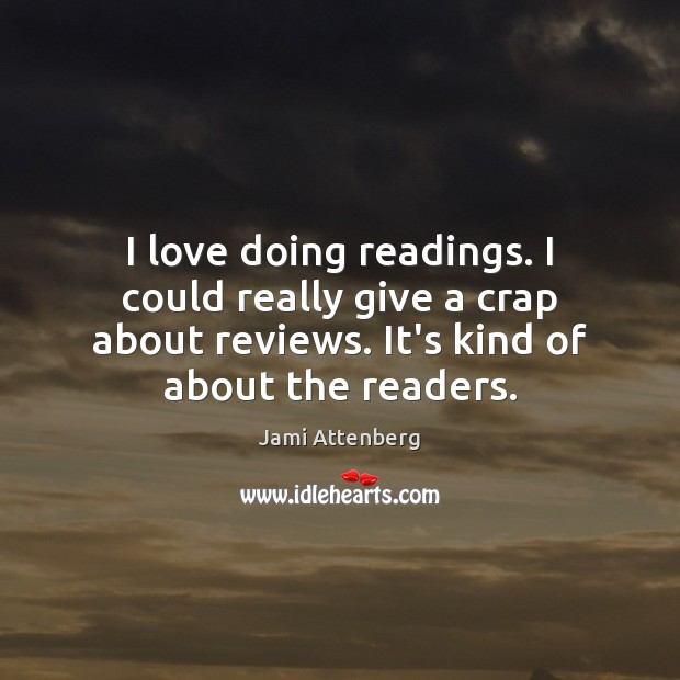 I love doing readings. I could really give a crap about reviews. Image