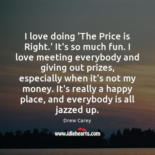 I love doing 'The Price is Right.' It's so much fun. Image