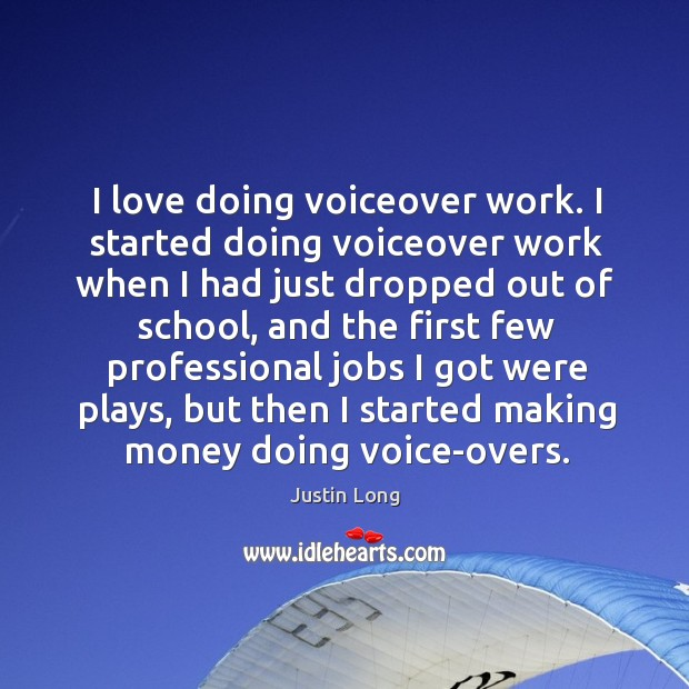 I love doing voiceover work. I started doing voiceover work when I had just dropped out of school Image