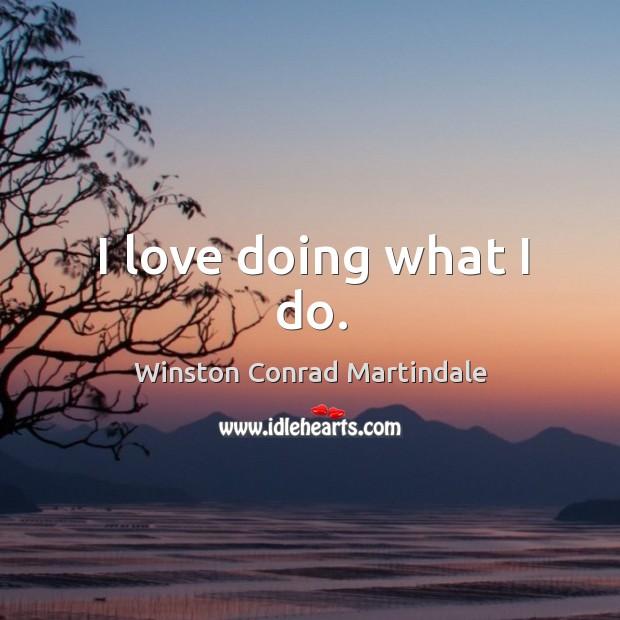 I love doing what I do. Image