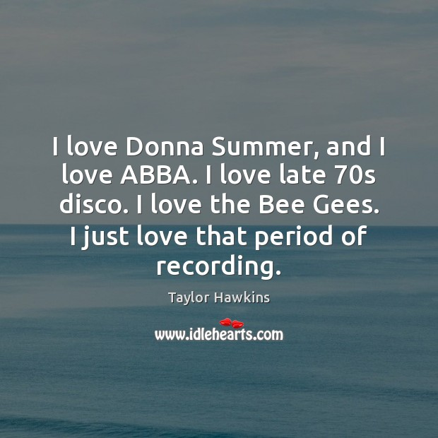 Image, I love Donna Summer, and I love ABBA. I love late 70s