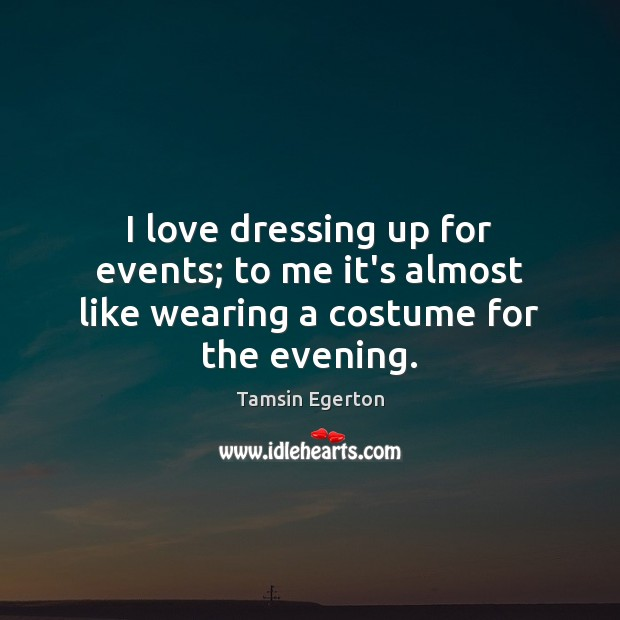 Image, I love dressing up for events; to me it's almost like wearing a costume for the evening.