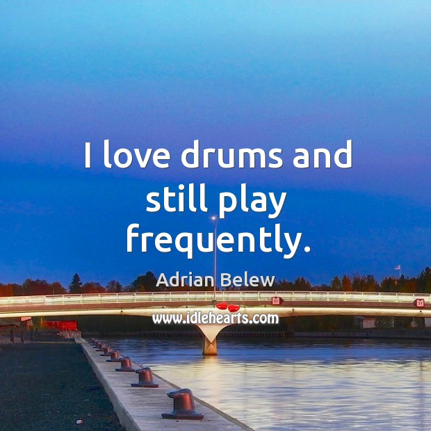 I love drums and still play frequently. Image