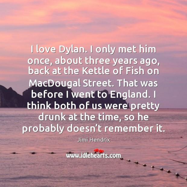 I love Dylan. I only met him once, about three years ago, Jimi Hendrix Picture Quote