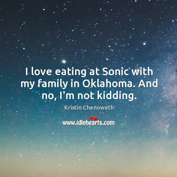 I love eating at Sonic with my family in Oklahoma. And no, I'm not kidding. Image