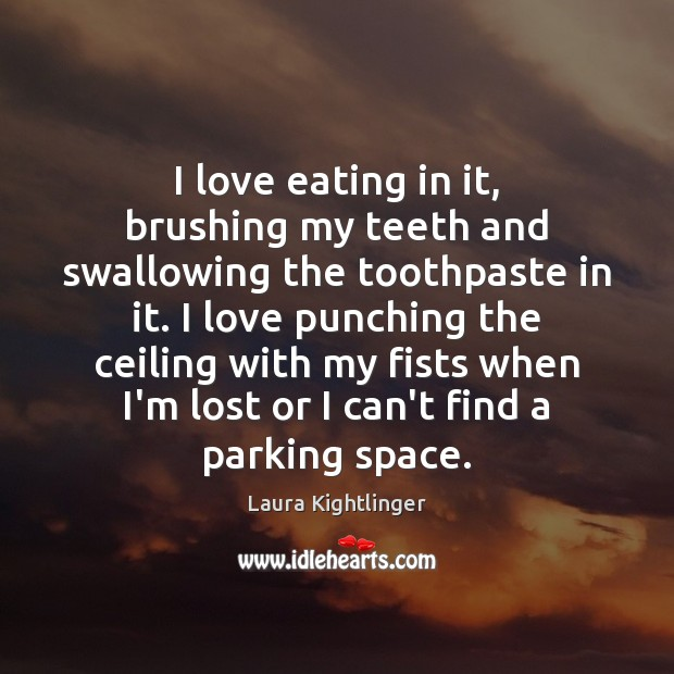Image, I love eating in it, brushing my teeth and swallowing the toothpaste