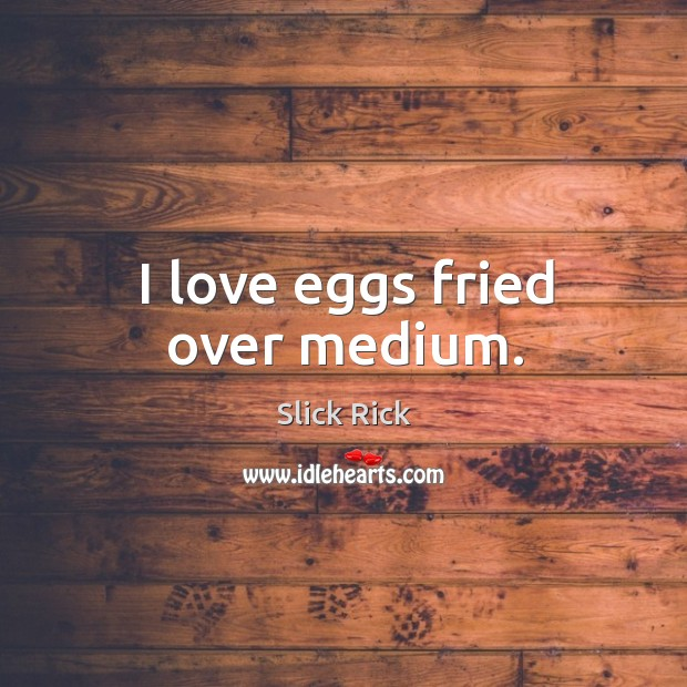 I love eggs fried over medium. Image