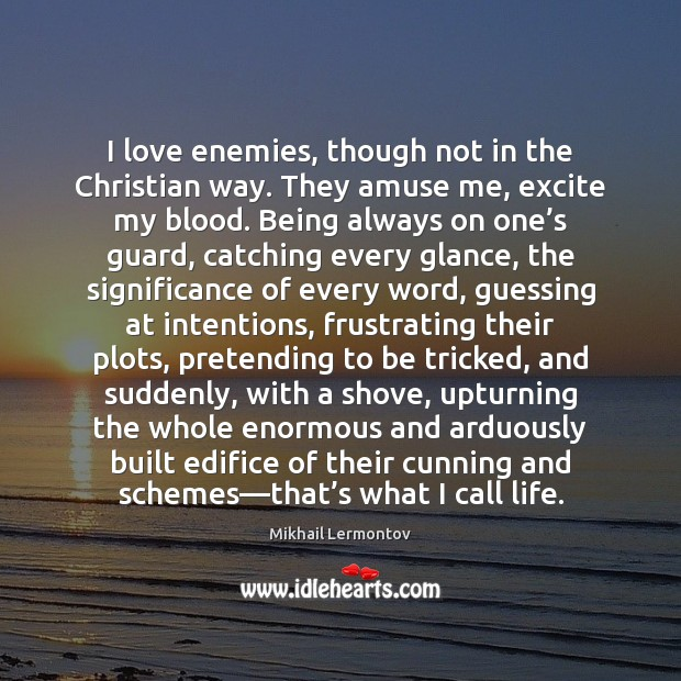 I love enemies, though not in the Christian way. They amuse me, Image