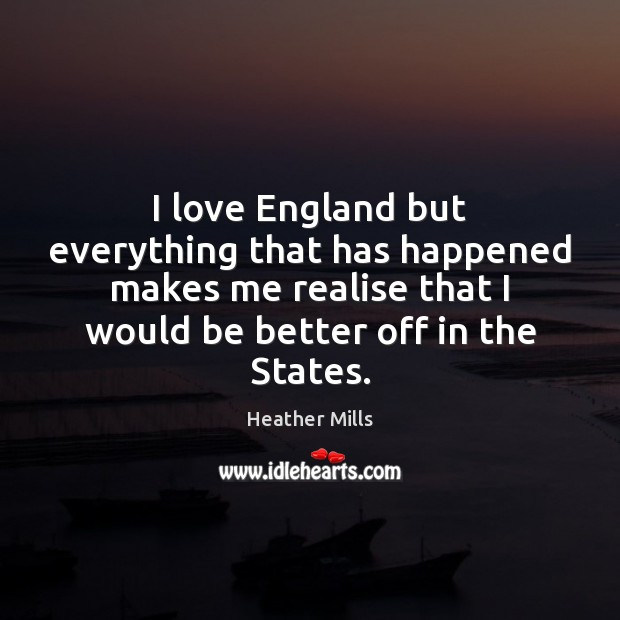 I love England but everything that has happened makes me realise that Image