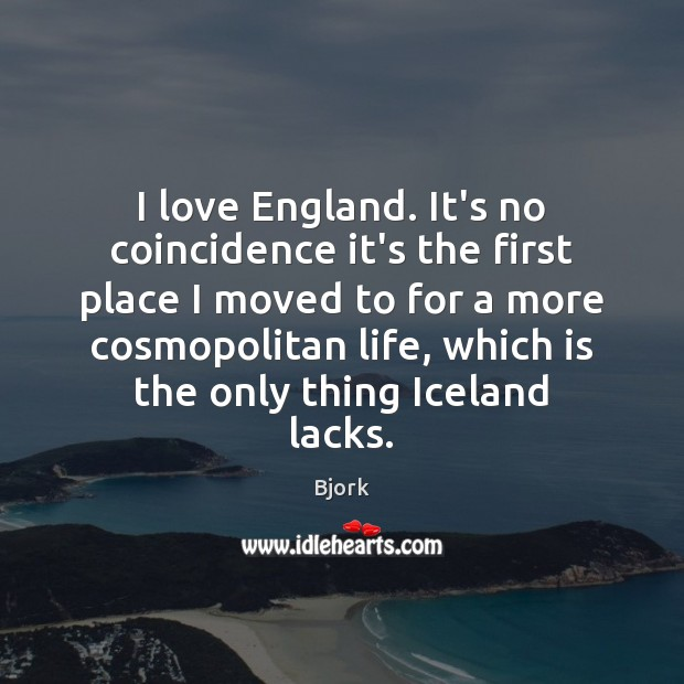 I love England. It's no coincidence it's the first place I moved Image