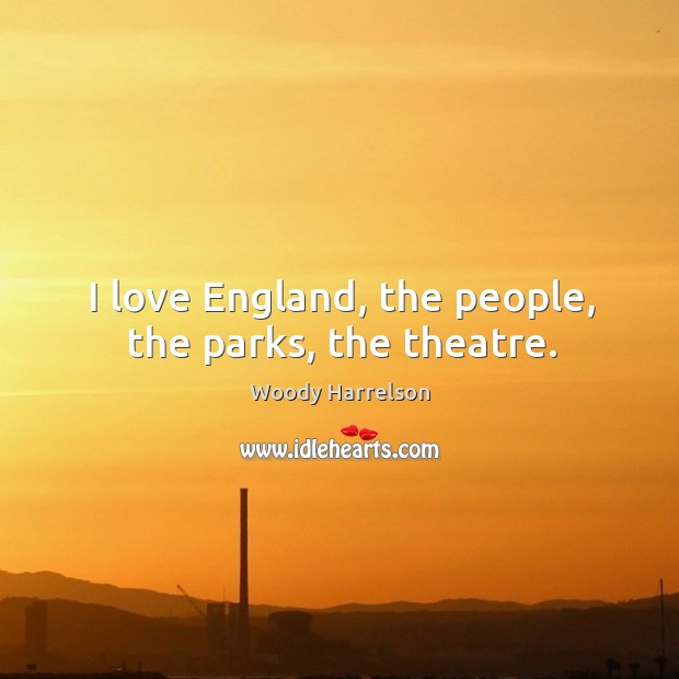 I love England, the people, the parks, the theatre. Image