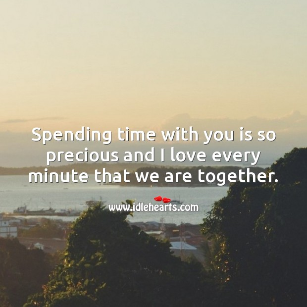 Image, I love every minute that we are together.