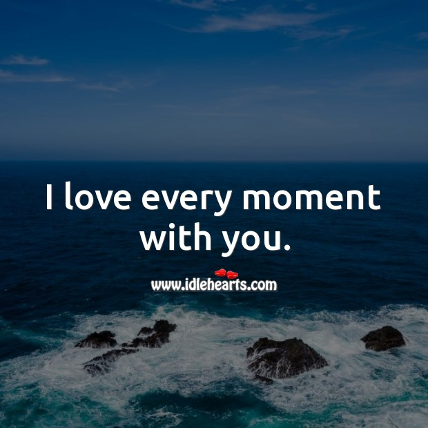 I love every moment with you. Love Quotes for Him Image