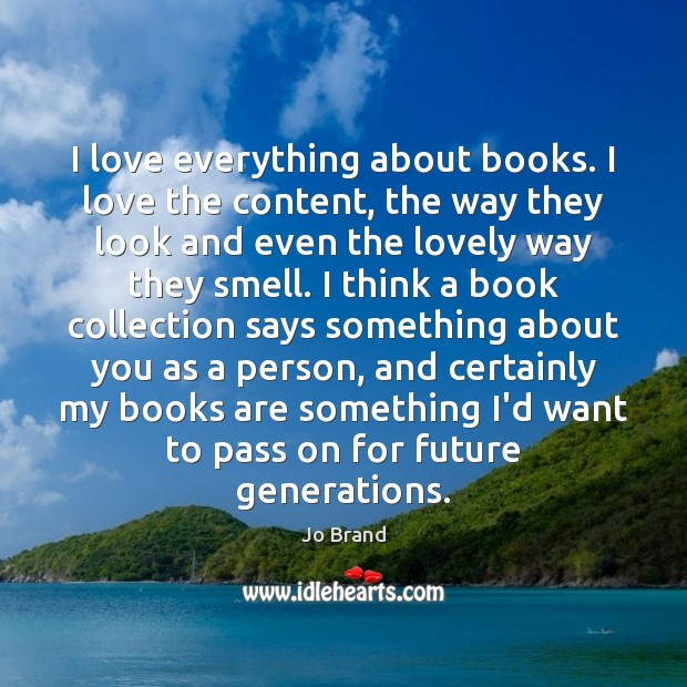 I love everything about books. I love the content, the way they Image