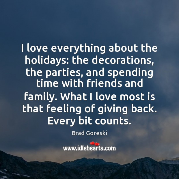 I love everything about the holidays: the decorations, the parties, and spending Brad Goreski Picture Quote