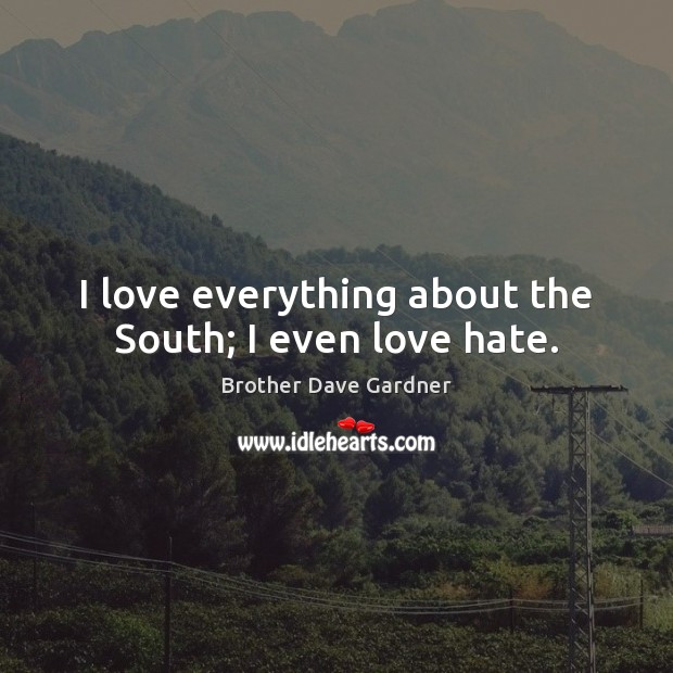 Image, I love everything about the South; I even love hate.