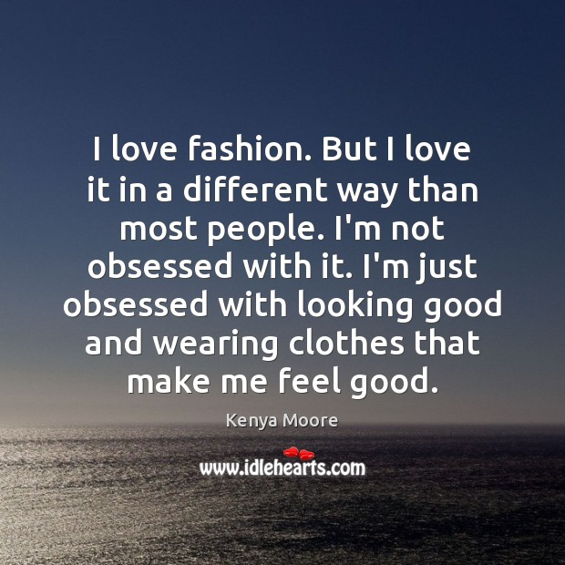 I love fashion. But I love it in a different way than Image