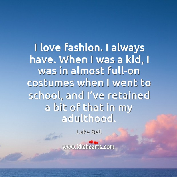 I love fashion. I always have. When I was a kid, I was in almost full-on costumes when Lake Bell Picture Quote