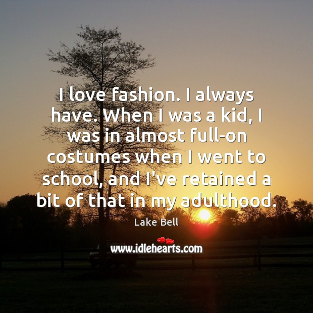 I love fashion. I always have. When I was a kid, I Lake Bell Picture Quote
