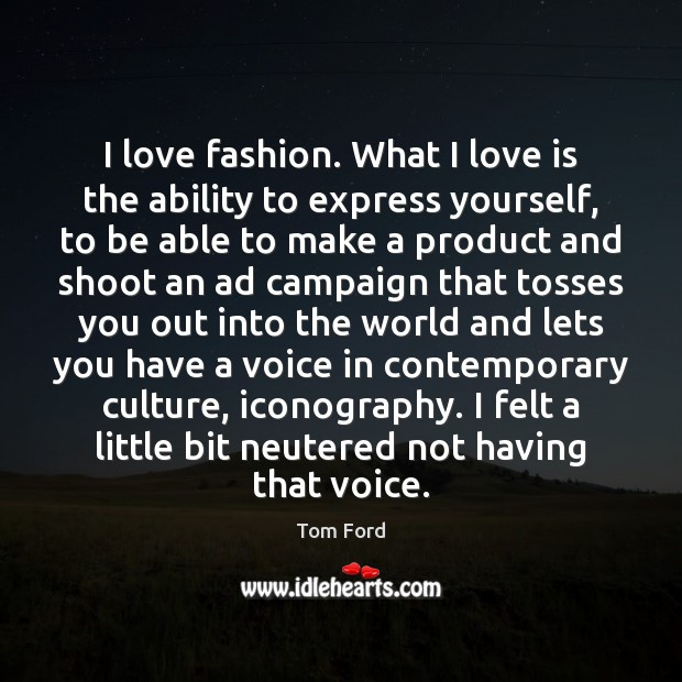Image, I love fashion. What I love is the ability to express yourself,