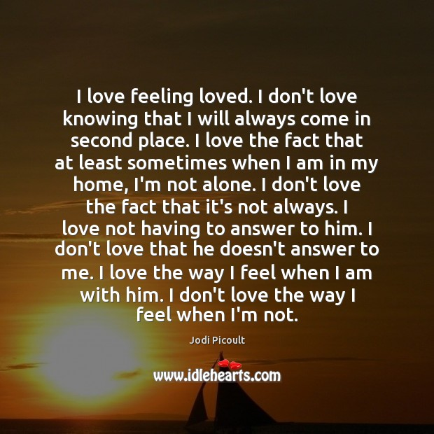 I love feeling loved. I don't love knowing that I will always Image