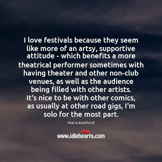 I love festivals because they seem like more of an artsy, supportive Maria Bamford Picture Quote