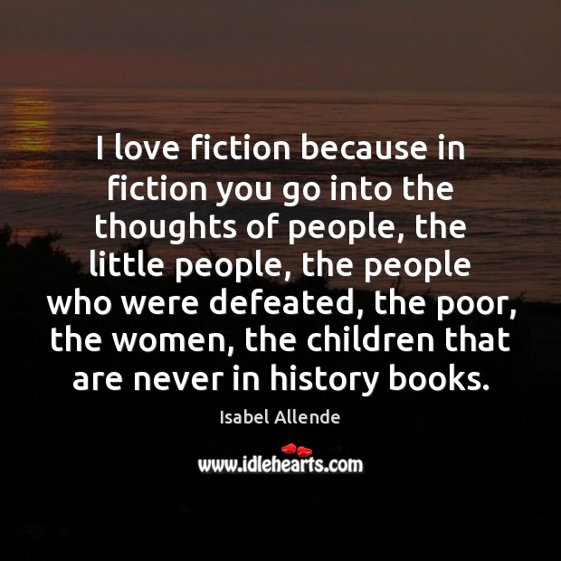 I love fiction because in fiction you go into the thoughts of Isabel Allende Picture Quote