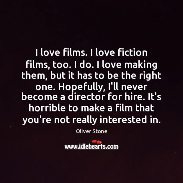 I love films. I love fiction films, too. I do. I love Making Love Quotes Image