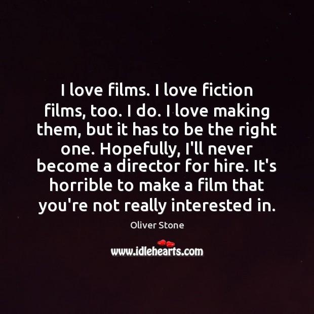 Image, I love films. I love fiction films, too. I do. I love