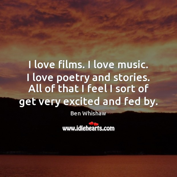 I love films. I love music. I love poetry and stories. All Image