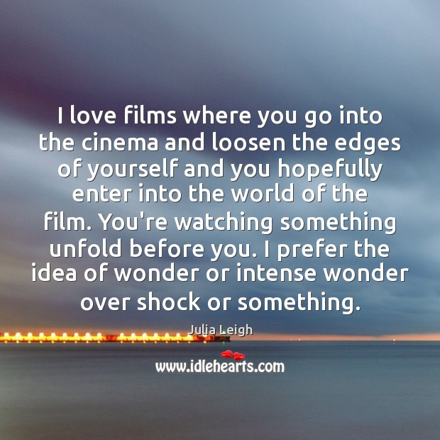 I love films where you go into the cinema and loosen the Image