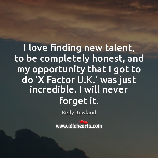 I love finding new talent, to be completely honest, and my opportunity Kelly Rowland Picture Quote