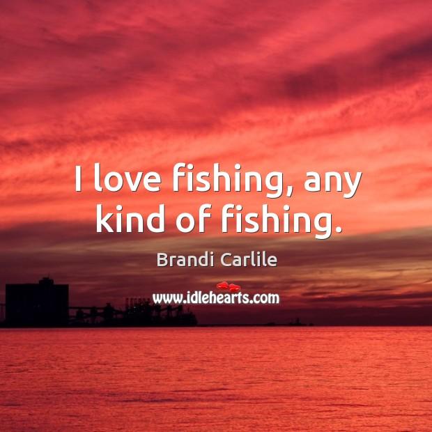 I love fishing, any kind of fishing. Image