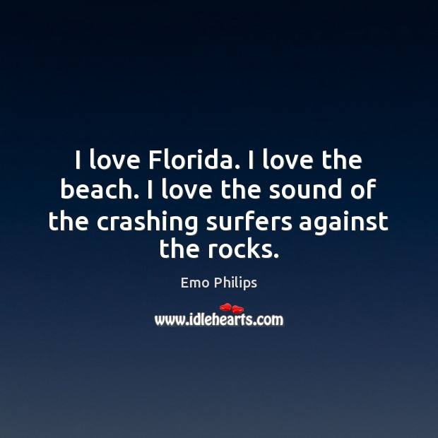 I love Florida. I love the beach. I love the sound of Emo Philips Picture Quote