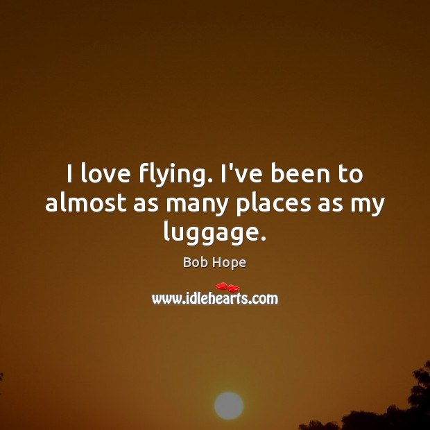 I love flying. I've been to almost as many places as my luggage. Image