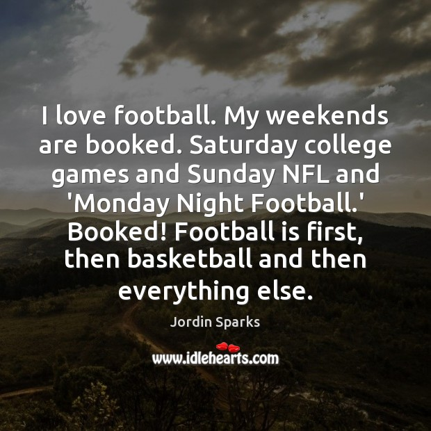 Image, I love football. My weekends are booked. Saturday college games and Sunday