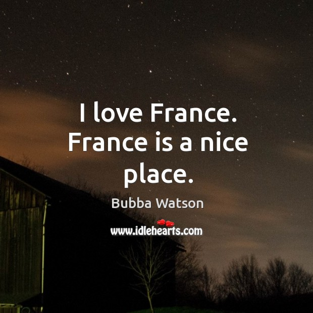 I love france. France is a nice place. Image